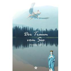 Der Traum vom See als Buch von Monika Grill