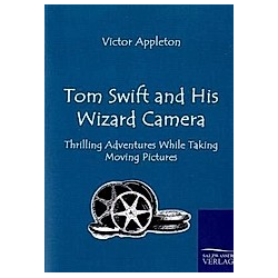 Tom Swift and His Wizard Camera. Victor Appleton  - Buch