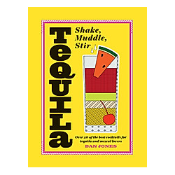 Tequila: Shake, Muddle, Stir