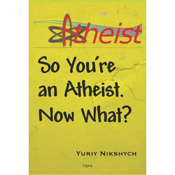 So You're an Atheist. Now What?