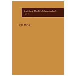 Fachbegriffe der Aufzugstechnik. Udo Thews  - Buch