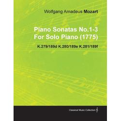Piano Sonatas No.1-3 by Wolfgang Amadeus Mozart for Solo Piano (1775) K.279/189d K.280/189e K.281/189f als Taschenbuch von Wolfgang Amadeus Mozart