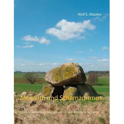 Megalith und Schamanismus: eBook von Wolf E. Matzker