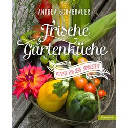 Frische Gartenküche als Buch von Andrea Schabbauer
