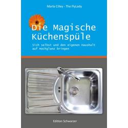 Die magische Küchenspüle als Buch von Marla Cilley/ Gudrun Schwarzer