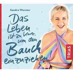 Das Leben ist zu kurz um den Bauch einzuziehen. CD als Hörbuch CD von Sandra Wurster