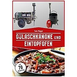 Gulaschkanone und Eintopfofen. Tom Nagel  - Buch