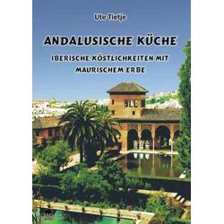 Andalusische Küche als Buch von Ute Tietje