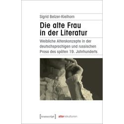 Die alte Frau in der Literatur als Buch von Sigrid Belzer-Kielhorn