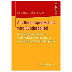Aus Bundesgrenzschutz wird Bundespolizei. Patricia M. Schütte-Bestek  - Buch