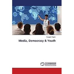 Media  Democracy & Youth. Durgesh Tripathi  - Buch