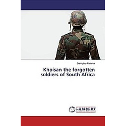 Khoisan the forgotten soldiers of South Africa. Dannyboy Pieterse  - Buch