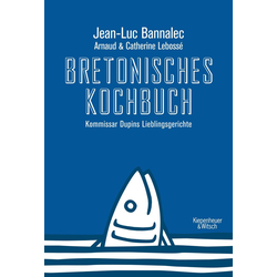 Bretonisches Kochbuch als Buch von Jean-Luc Bannalec/ Arnaud Lebossé/ Catherine Lebossé