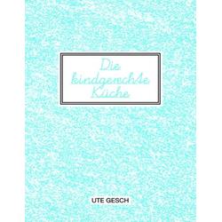 Die kindgerechte Küche als Buch von Ute Gesch