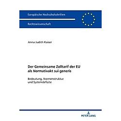 Der Zolltarif der Europäischen Union als Normativakt sui generis. Anna Judith Kaiser  - Buch