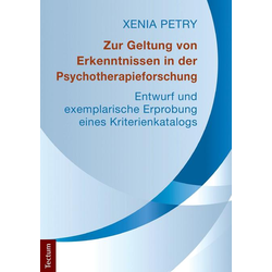 Zur Geltung von Erkenntnissen in der Psychotherapieforschung: Buch von Xenia Petry