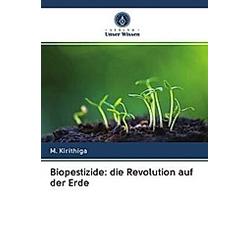 Biopestizide: die Revolution auf der Erde. M. Kirithiga  - Buch