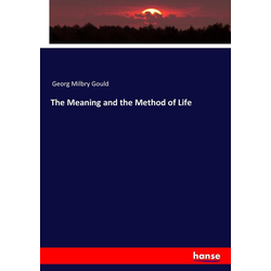 The Meaning and the Method of Life als Buch von Georg Milbry Gould/ George Milbry Gould