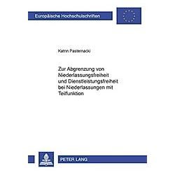 Zur Abgrenzung von Niederlassungsfreiheit und Dienstleistungsfreiheit bei Niederlassungen mit Teilfunktion. Katrin Pasternacki  - Buch