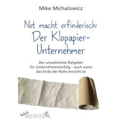 Not macht erfinderisch: Der Klopapier-Unternehmer als Buch von Mike Michalowicz