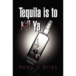 Tequila Is to Kill YA als Buch von Remy O'Brien