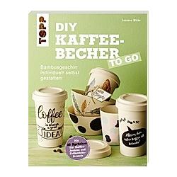 DIY Kaffeebecher to go. Susanne Wicke  - Buch