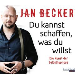 Du kannst schaffen was du willst als Hörbuch CD von Jan Becker