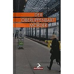 Der Oberlippenbartmörder. Thomas J. Hauck  - Buch