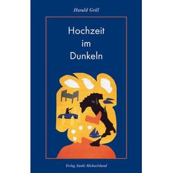 Hochzeit im Dunkeln als Buch von Harald Grill