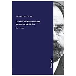 Die Reise des Kaisers und der Kaiserin nach Palästina. E.  Freiherr von Mirbach  - Buch