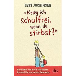 'Krieg ich schulfrei  wenn du stirbst?'. Jess Jochimsen  - Buch