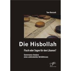 Die Hisbollah - Fluch oder Segen für den Libanon? Governance-Analyse eines ambivalenten Verhältnisses als Buch von Tom Konzack