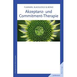 Akzeptanz- und Commitment-Therapie: Buch von Paul E. Flaxman/ John T. Blackledge/ Frank W. Bond