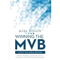 Winning the MVB (Most Valuable Brand) als Taschenbuch von Mike Kresch