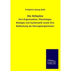 Die Hefepilze als Buch von Friedrich Georg Kohl