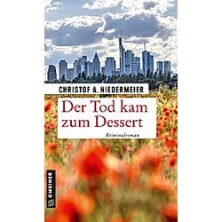 Der Tod kam zum Dessert. Christof A. Niedermeier  - Buch