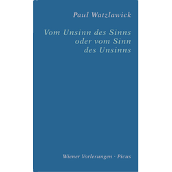 Vom Unsinn des Sinns oder vom Sinn des Unsinns: Buch von Paul Watzlawick