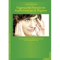 Triggerpunkt-Therapie bei Kopfschmerzen und Migräne: eBook von Valerie Delaune