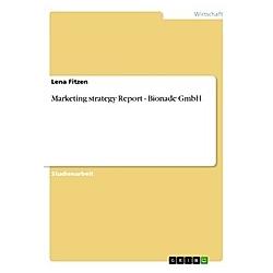 Marketing strategy Report - Bionade GmbH. Lena Fitzen  - Buch