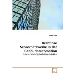 Drahtlose Sensornetzwerke in der Gebäudeautomation als Buch von Martin Greif