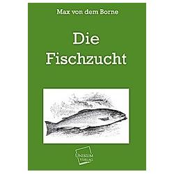 Die Fischzucht. Max von dem Borne  - Buch