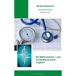 Bei Bluthochdruck - was ist mit Bioresonanz möglich?: eBook von Michael Petersen