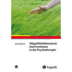 Mitgefühlsfokussierte Interventionen in der Psychotherapie: Buch von Alice Diedrich