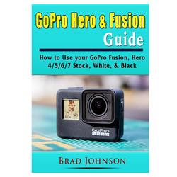 GoPro Hero & Fusion Guide als Buch von Brad Johnson