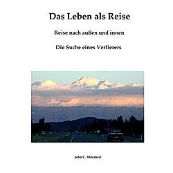 Das Leben als Reise. John C. Mileahed  - Buch