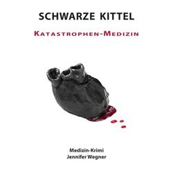 SCHWARZE KITTEL - Katastrophen-Medizin als Buch von Jennifer Wegner