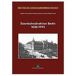 Deutsche Eisenbahndirektionen: Eisenbahndirektion Berlin 1838-1993  m. 1 Karte. Siegfried Krause  Horst Naumann  Bernd Kuhlmann  - Buch