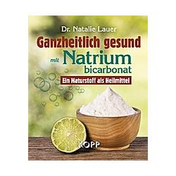 Ganzheitlich gesund mit Natriumbicarbonat. Natalie Lauer  - Buch