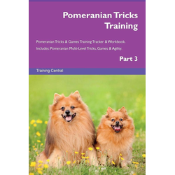 Pomeranian Tricks Training Pomeranian Tricks & Games Training Tracker & Workbook. Includes: Pomeranian Multi-Level Tricks Games & Agility. Part 3:...