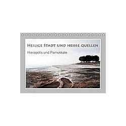Heilige Stadt und heiße Quellen - Hierapolis und Pamukkale (Tischkalender 2021 DIN A5 quer) - Kalender